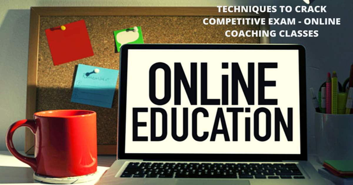 TECHNIQUES TO CRACK COMPETITIVE EXAM WITH ONLINE COACHING CLASSES